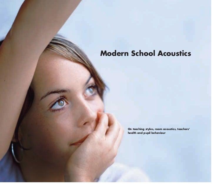 Modern School Acoustics      On teaching styles, room acoustics, teachers      health and pupil behaviour