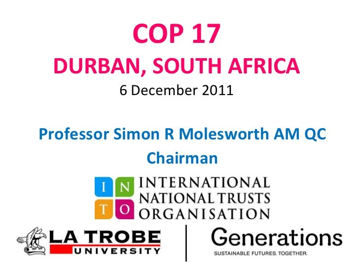 COP 17 DURBAN, SOUTH AFRICA 6 December 2011 Professor Simon R Molesworth AM QC Chairman
