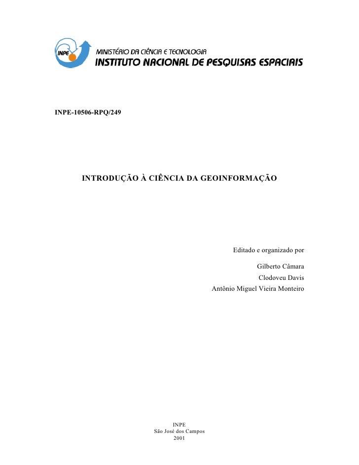 INPE-10506-RPQ/249       INTRODUÇÃO À CIÊNCIA DA GEOINFORMAÇÃO                                                 Editado e o...