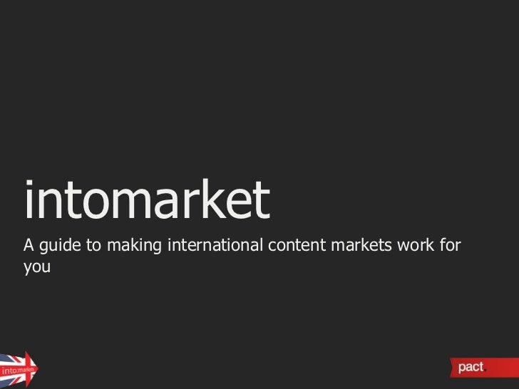 intomarket<br />A guide to making international content markets work for you<br />