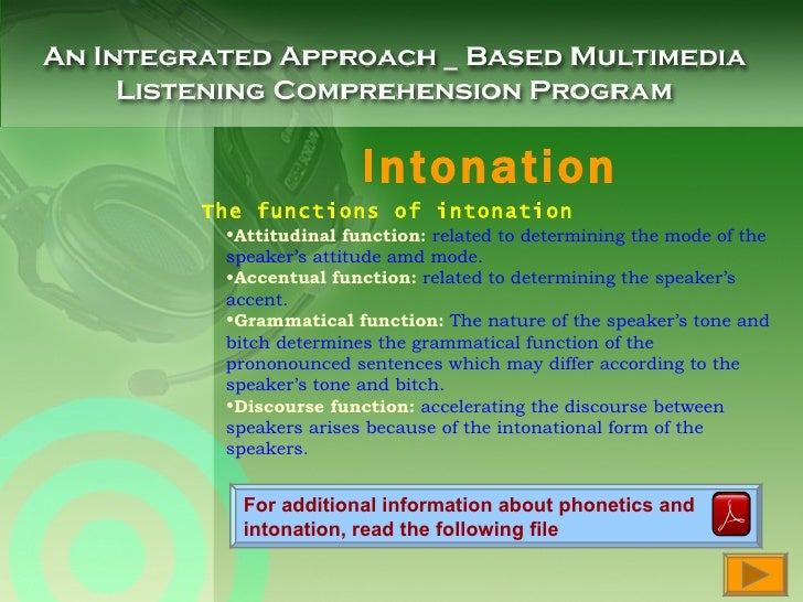 Intonation For additional information about phonetics and  intonation, read the following file The functions of intonation...