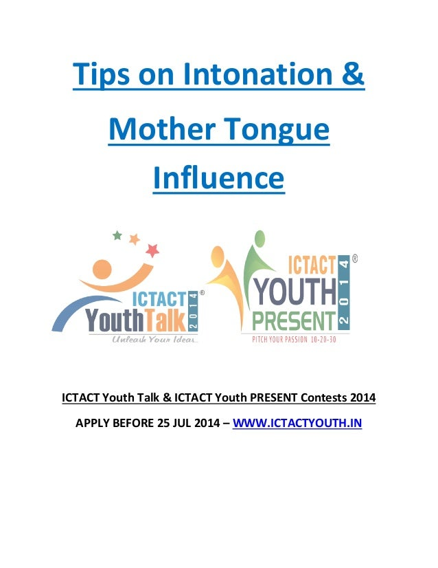 Tips on Intonation & Mother Tongue Influence ICTACT Youth Talk & ICTACT Youth PRESENT Contests 2014 APPLY BEFORE 25 JUL 20...
