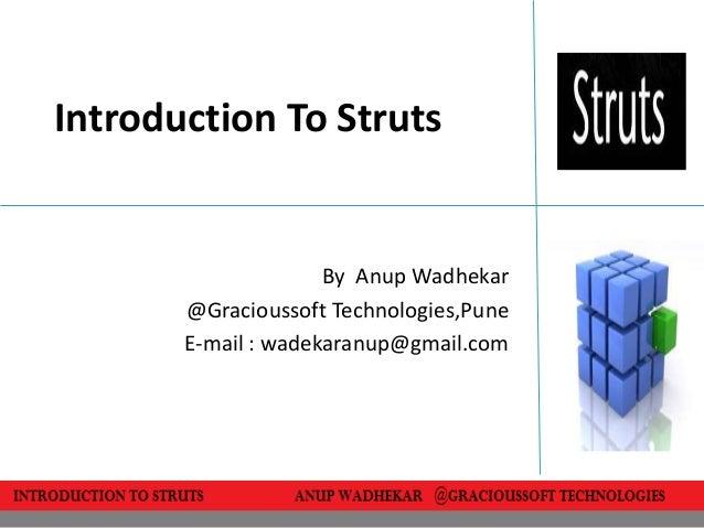Introduction To Struts                     By Anup Wadhekar       @Gracioussoft Technologies,Pune       E-mail : wadekaran...