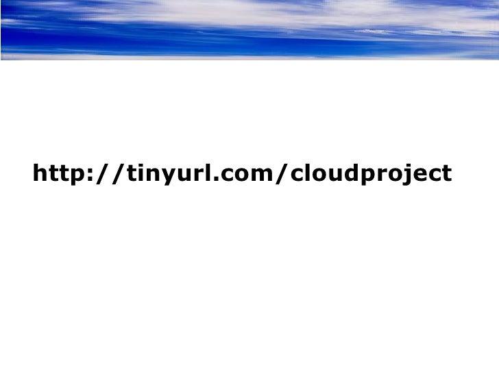 http://tinyurl.com/cloudproject