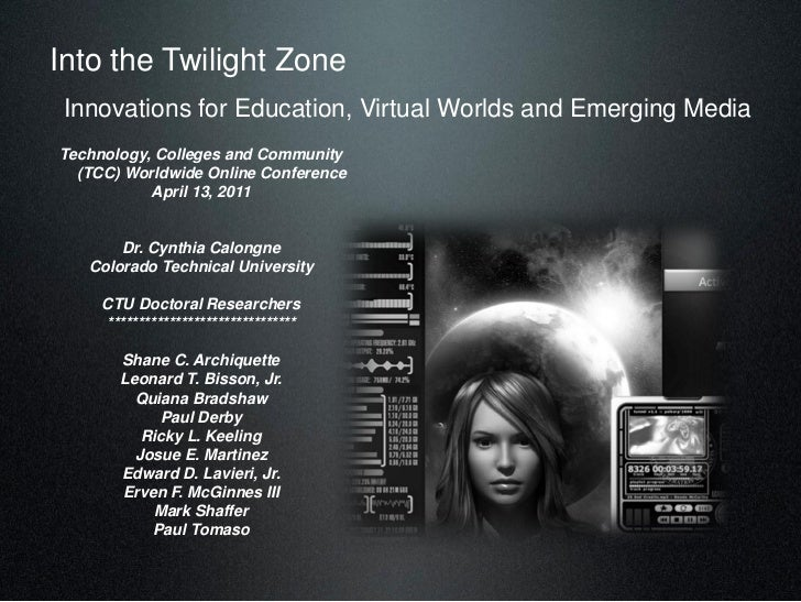 Into the Twilight Zone Innovations for Education, Virtual Worlds and Emerging MediaTechnology, Colleges and Community  (TC...