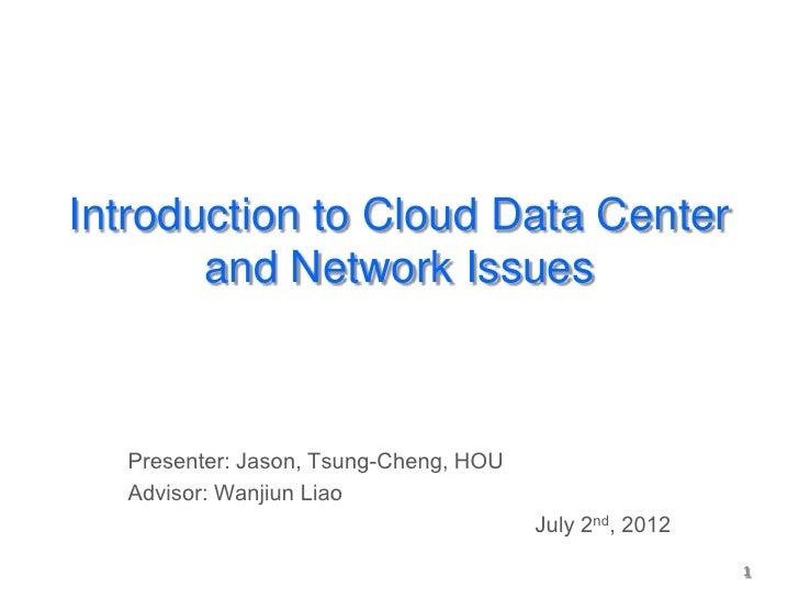 Introduction to Cloud Data Center       and Network Issues  Presenter: Jason, Tsung-Cheng, HOU  Advisor: Wanjiun Liao     ...
