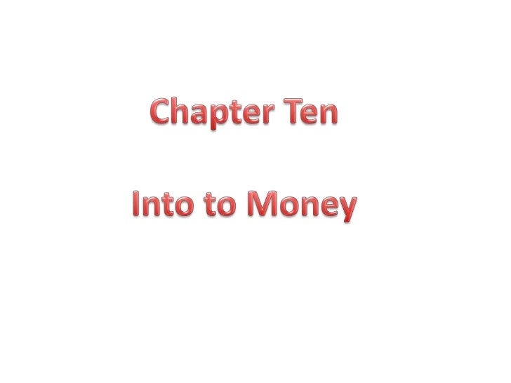 Chapter Ten<br />Into to Money<br />