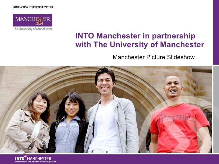 INTO Manchester in partnership with The University of Manchester Manchester Picture Slideshow