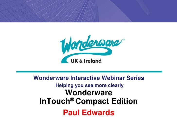 Wonderware Interactive Webinar Series       Helping you see more clearly        Wonderware  InTouch® Compact Edition      ...