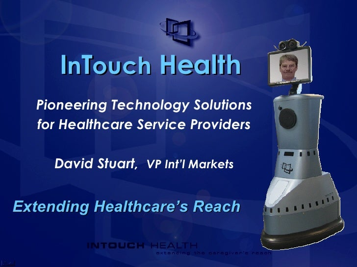 I n T ouch  Health Extending Healthcare's Reach Pioneering Technology Solutions for Healthcare Service Providers David Stu...