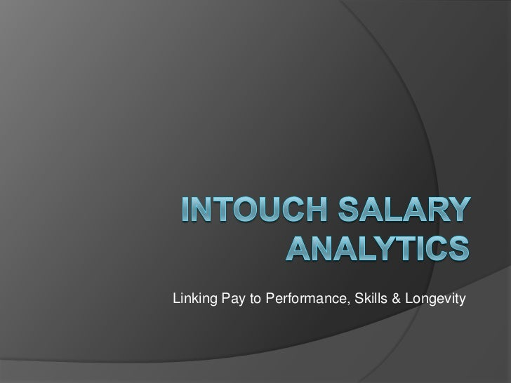 inTouch Salary AnalyticsLinking Pay to Performance, Skills & Longevity<br />Case: One of India's largest & pioneering cont...