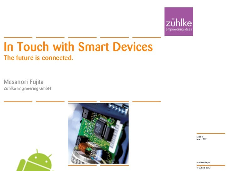 In Touch with Smart DevicesThe future is connected.Masanori FujitaZühlke Engineering GmbH                              Sli...