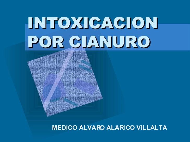 INTOXICACION POR CIANURO MEDICO ALVARO ALARICO VILLALTA