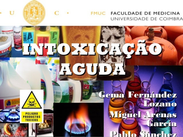 INTOXICAÇÃO   AGUDA     Gema Fernández              Lozano       Miguel Arenas              García