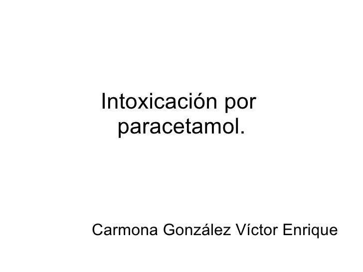 Intoxicación por  paracetamol. Carmona González Víctor Enrique