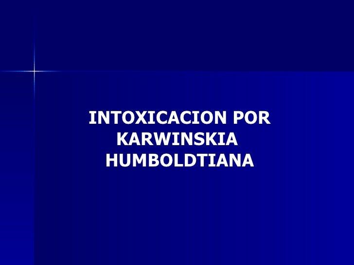 INTOXICACION POR KARWINSKIA  HUMBOLDTIANA