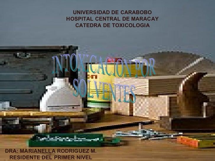 UNIVERSIDAD DE CARABOBO HOSPITAL CENTRAL DE MARACAY CATEDRA DE TOXICOLOGIA DRA: MARIANELLA RODRIGUEZ M. RESIDENTE DEL PRIM...