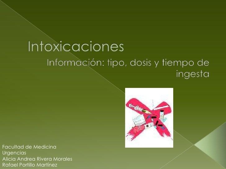 Intoxicaciones <br />Información: tipo, dosis y tiempo de ingesta<br />Facultad de Medicina<br />Urgencias<br />Alicia And...