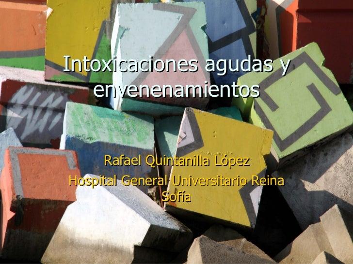 Intoxicaciones agudas y envenenamientos Rafael Quintanilla López Hospital General Universitario Reina Sofía