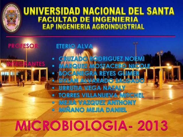 PROFESOR: INTEGRANTES  MICROBIOLOGIA- 2013