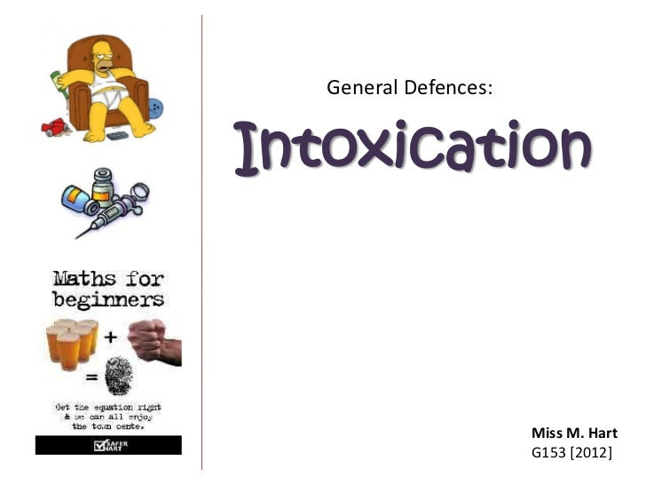 General Defences:Intoxication                       Miss M. Hart                       G153 [2012]