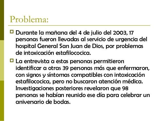 Problema:  Durante la mañana del 4 de julio del 2003, 17 personas fueron llevadas al servicio de urgencia del hospital Ge...