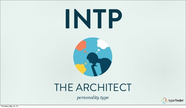 INTP THE ARCHITECT personality type Thursday, May 15, 14