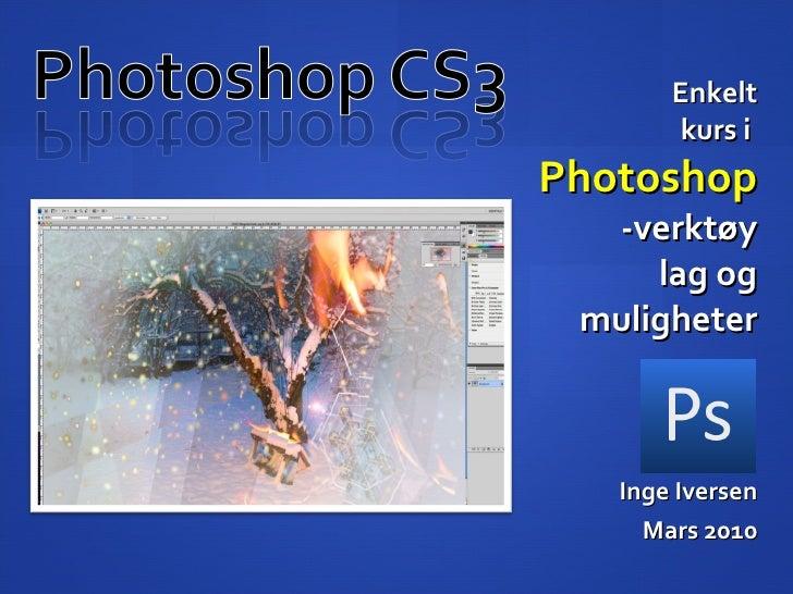 Enkelt kurs i  Photoshop -verktøy lag og muligheter Inge Iversen Mars 2010