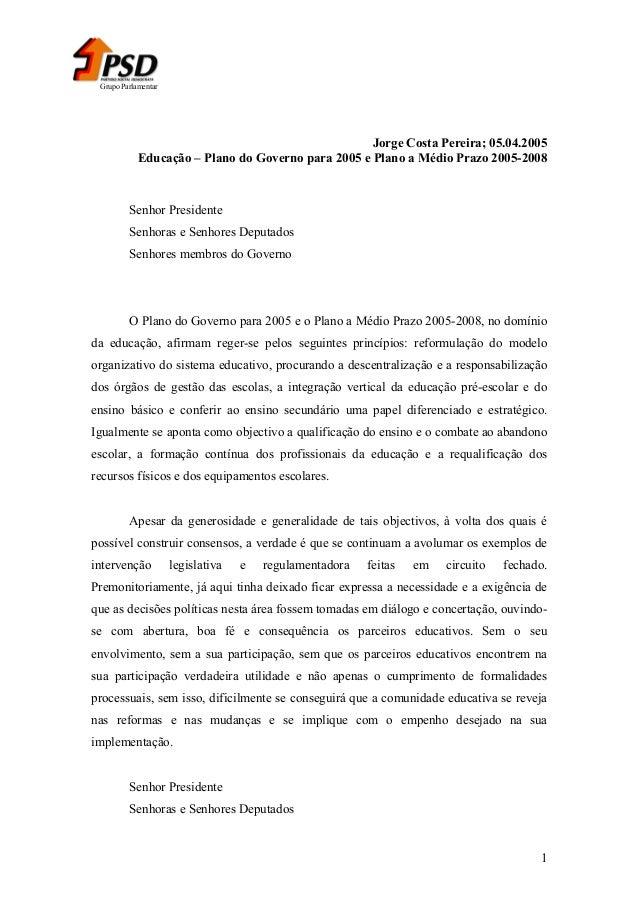 Grupo Parlamentar  Jorge Costa Pereira; 05.04.2005 Educação – Plano do Governo para 2005 e Plano a Médio Prazo 2005-2008  ...