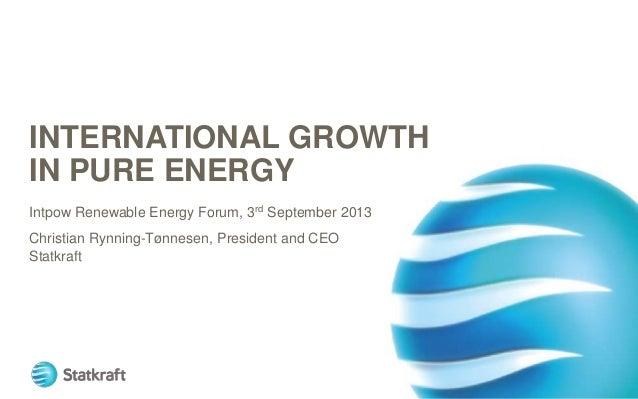 INTERNATIONAL GROWTH IN PURE ENERGY Intpow Renewable Energy Forum, 3rd September 2013 Christian Rynning-Tønnesen, Presiden...