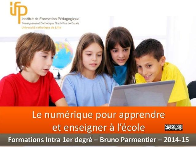 Int  Le numérique pour apprendre  et enseigner à l'école  Formations Intra 1er degré – Bruno Parmentier – 2014-15