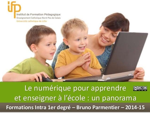 Int Le numérique pour apprendre et enseigner à l'école : un panorama Formations Intra 1er degré – Bruno Parmentier – 2014-...