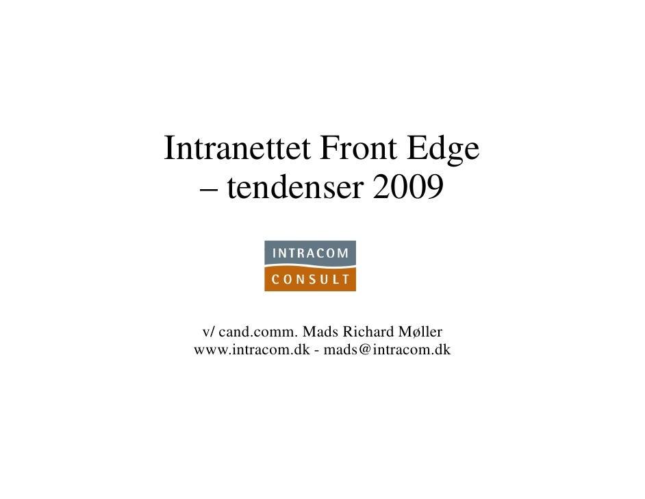 Intranettet Front Edge    – tendenser 2009      v/ cand.comm. Mads Richard Møller   www.intracom.dk - mads@intracom.dk