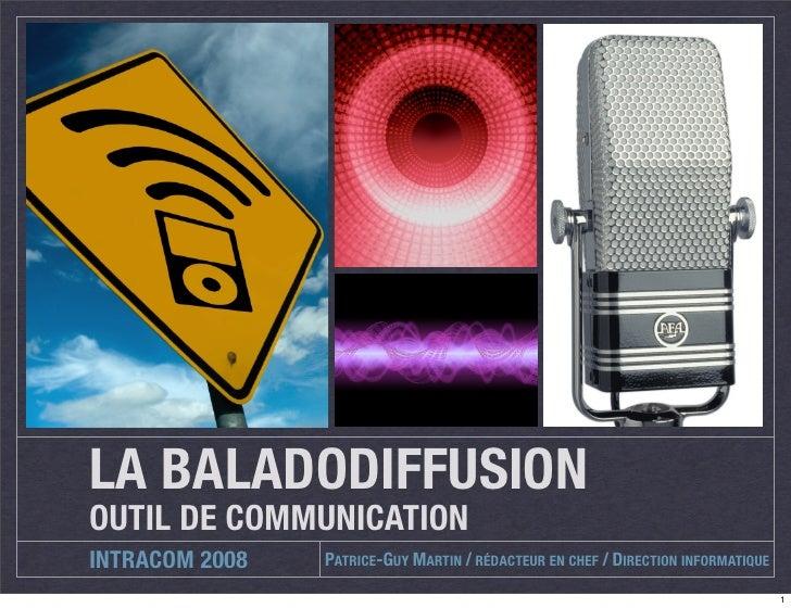 LA BALADODIFFUSION OUTIL DE COMMUNICATION INTRACOM 2008   PATRICE-GUY MARTIN / RÉDACTEUR EN CHEF / DIRECTION INFORMATIQUE ...