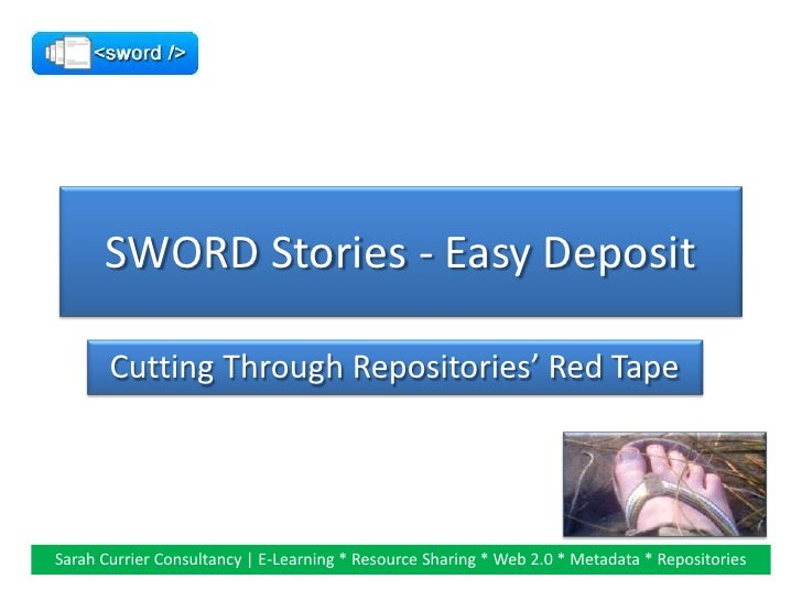 SWORD Stories - Easy Deposit         Cutting Through Repositories' Red Tape     Sarah Currier Consultancy | E-Learning * R...