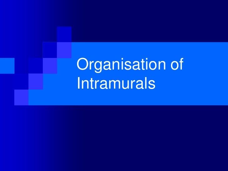 Organisation ofIntramurals