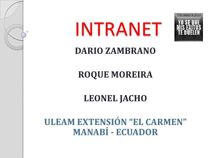 """INTRANET<br />DARIO ZAMBRANO<br />ROQUE MOREIRA<br />LEONEL JACHO<br />ULEAM EXTENSIÓN """"EL CARMEN"""" MANABÍ - ECUADOR<br />"""
