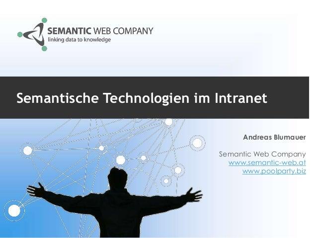 Semantische Technologien im Intranet Andreas Blumauer Semantic Web Company www.semantic-web.at www.poolparty.biz