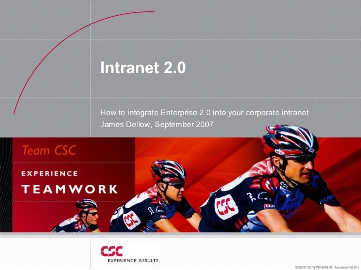 Intranet 2.0  How to integrate Enterprise 2.0 into your corporate intranet James Dellow, September 2007                   ...