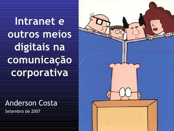 Intranet e outros meios digitais na comunicação corporativa Anderson Costa Setembro de 2007