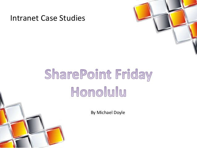 Intranet Case Studies                        By Michael Doyle