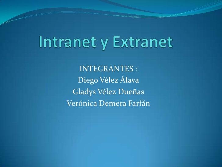 Intranet y Extranet<br />INTEGRANTES :<br />Diego Vélez Álava<br />Gladys Vélez Dueñas<br />Verónica Demera Farfán<br />