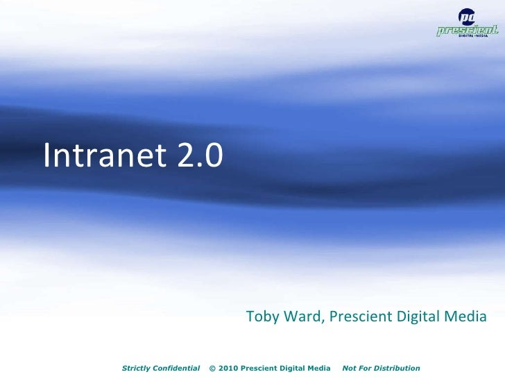 Strictly Confidential   © 2010 Prescient Digital Media  Not For Distribution Toby Ward, Prescient Digital Media Intranet 2...