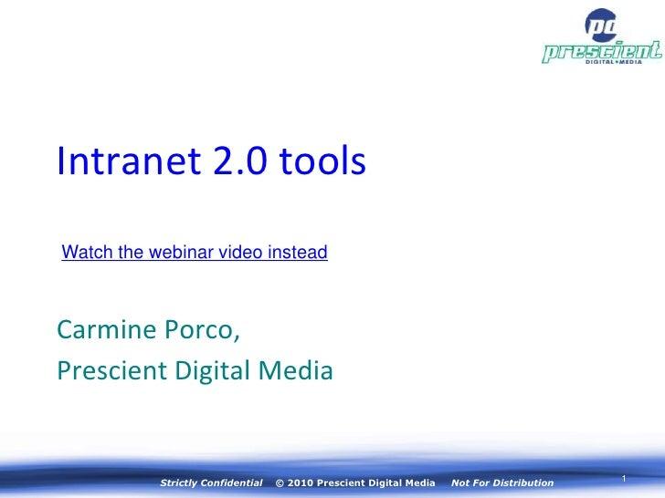 Intranet 2.0 tools Watch the webinar video instead    Carmine Porco, Prescient Digital Media              Strictly Confide...