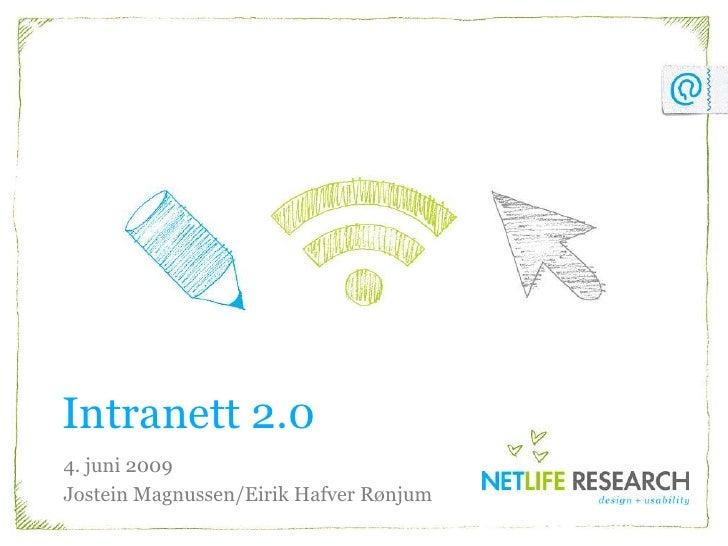 Intranett 2.0 4. juni 2009 Jostein Magnussen/Eirik Hafver Rønjum