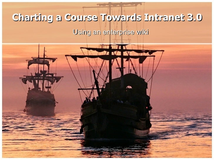 Charting a Course Towards Intranet 3.0 Using an enterprise wiki