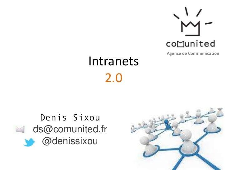 Agence de Communication           Intranets              2.0 Denis Sixouds@comunited.fr  @denissixou