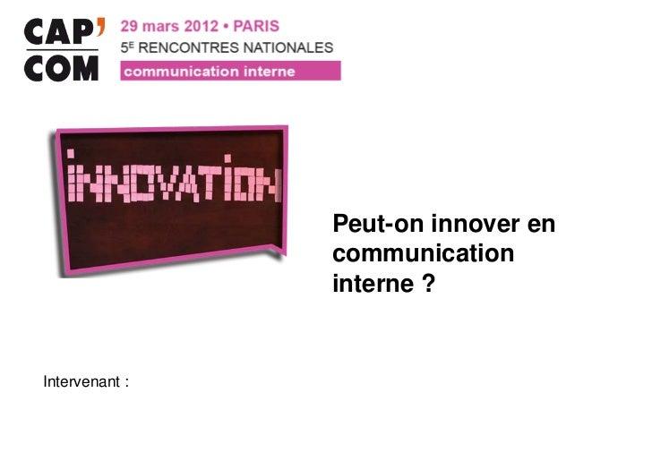 Peut-on innover en                communication                interne ?Intervenant :