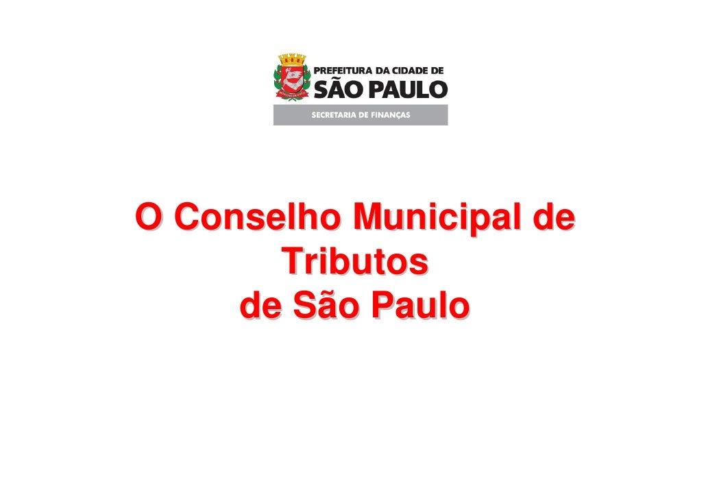 O Conselho Municipal de        Tributos      de São Paulo