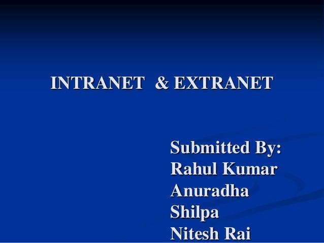 INTRANET & EXTRANET  Submitted By: Rahul Kumar Anuradha Shilpa Nitesh Rai
